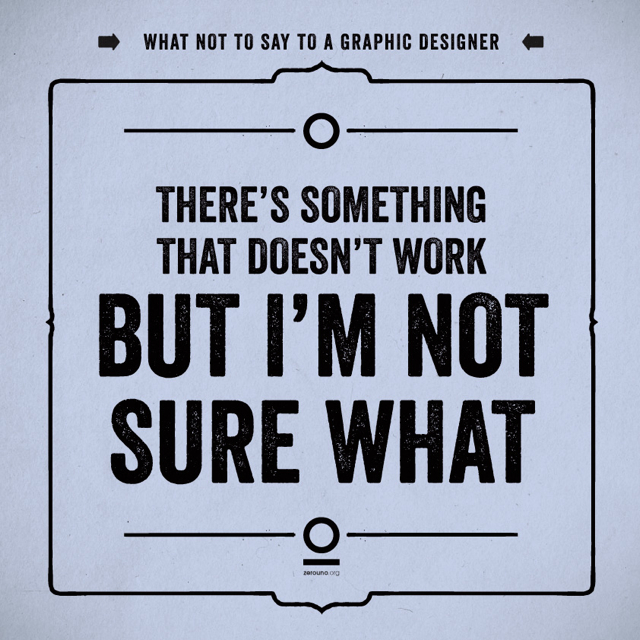 What not to say to a graphic designer 10